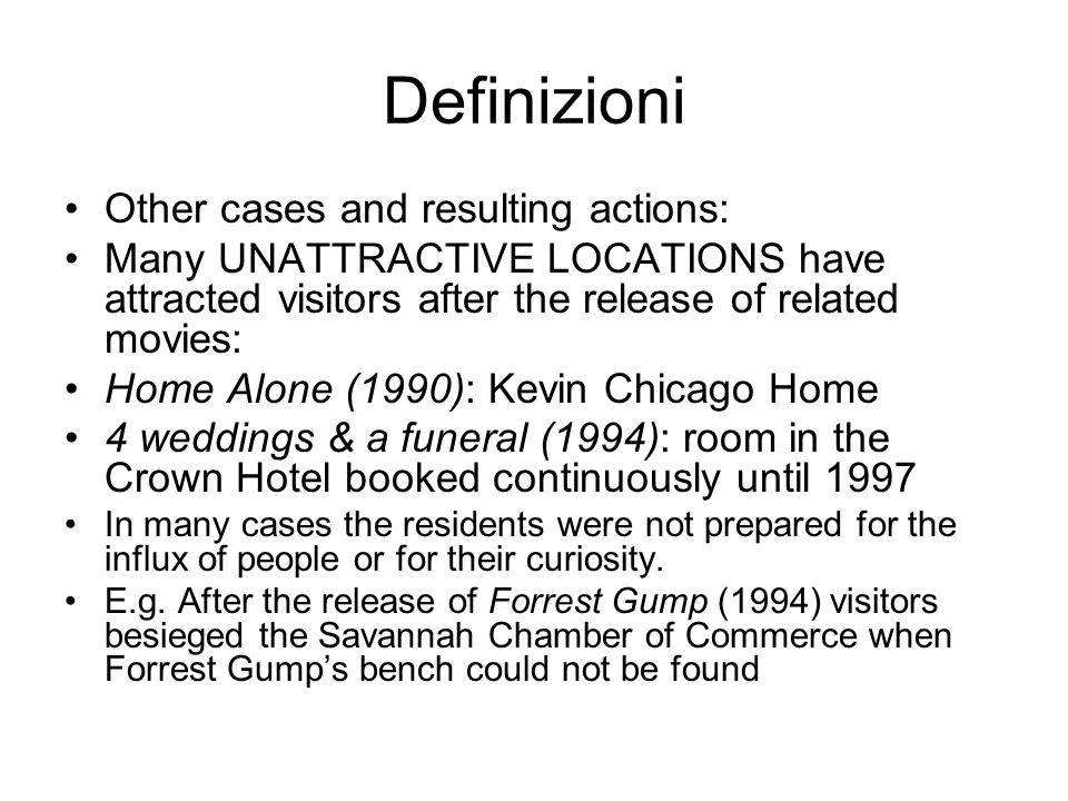 Definizioni Other cases and resulting actions: Many UNATTRACTIVE LOCATIONS have attracted visitors after the release of related movies: Home Alone (19