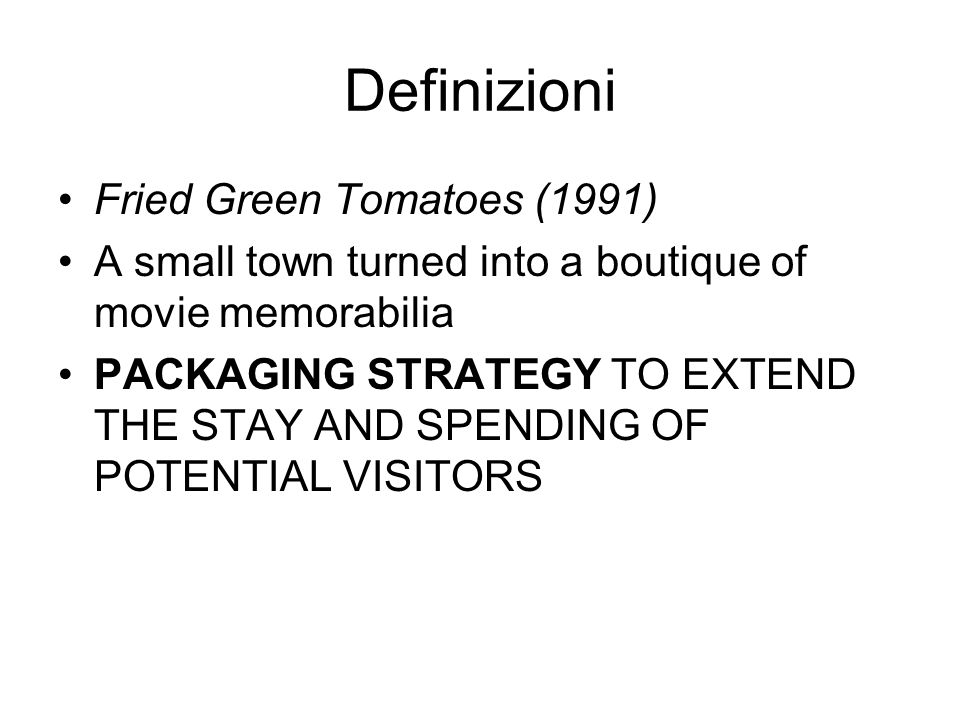 Definizioni Fried Green Tomatoes (1991) A small town turned into a boutique of movie memorabilia PACKAGING STRATEGY TO EXTEND THE STAY AND SPENDING OF