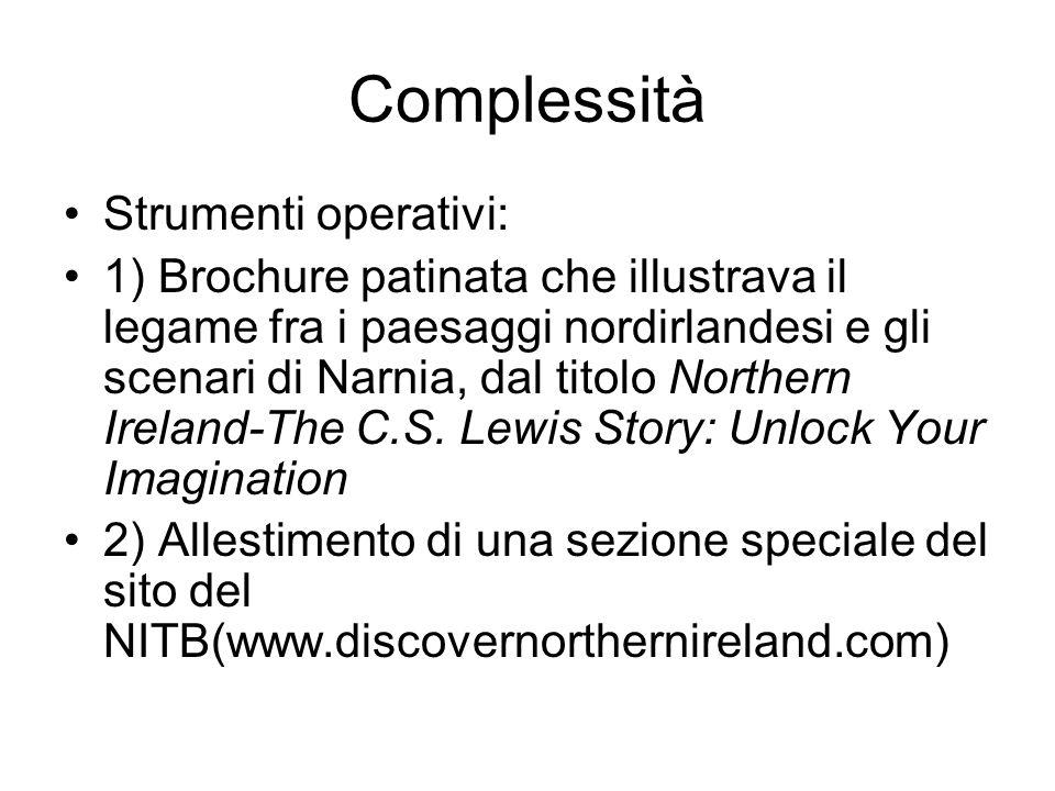 Complessità Strumenti operativi: 1) Brochure patinata che illustrava il legame fra i paesaggi nordirlandesi e gli scenari di Narnia, dal titolo Northern Ireland-The C.S.