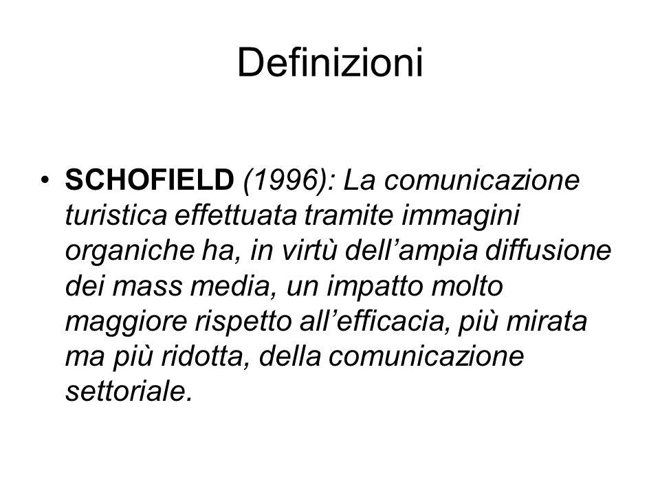 Definizioni SCHOFIELD (1996): La comunicazione turistica effettuata tramite immagini organiche ha, in virtù dell'ampia diffusione dei mass media, un impatto molto maggiore rispetto all'efficacia, più mirata ma più ridotta, della comunicazione settoriale.