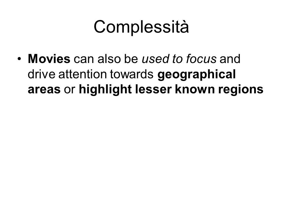 Complessità Movies can also be used to focus and drive attention towards geographical areas or highlight lesser known regions
