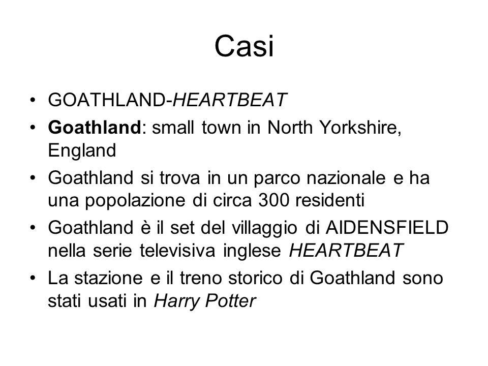 Casi GOATHLAND-HEARTBEAT Goathland: small town in North Yorkshire, England Goathland si trova in un parco nazionale e ha una popolazione di circa 300 residenti Goathland è il set del villaggio di AIDENSFIELD nella serie televisiva inglese HEARTBEAT La stazione e il treno storico di Goathland sono stati usati in Harry Potter