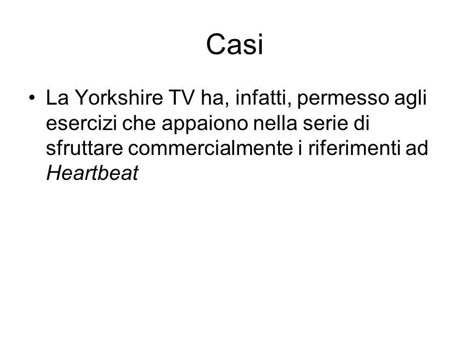 Casi La Yorkshire TV ha, infatti, permesso agli esercizi che appaiono nella serie di sfruttare commercialmente i riferimenti ad Heartbeat