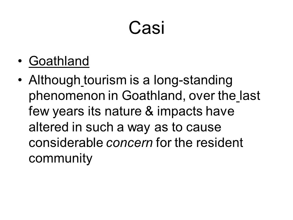 Casi Goathland Although tourism is a long-standing phenomenon in Goathland, over the last few years its nature & impacts have altered in such a way as