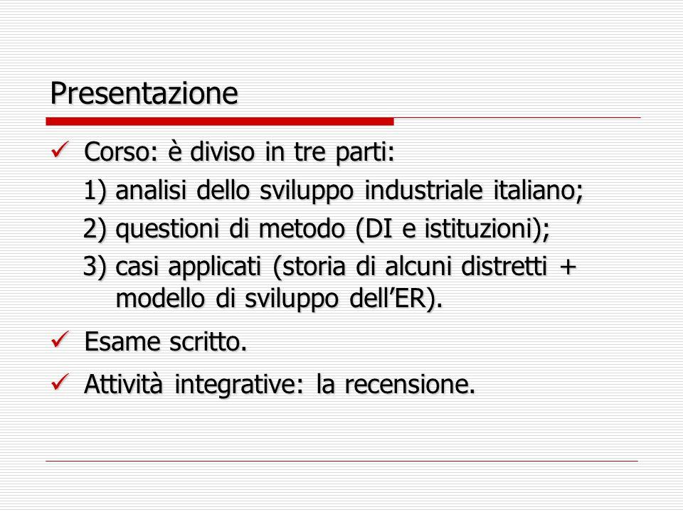 Presentazione Corso: è diviso in tre parti: Corso: è diviso in tre parti: 1) analisi dello sviluppo industriale italiano; 1) analisi dello sviluppo in