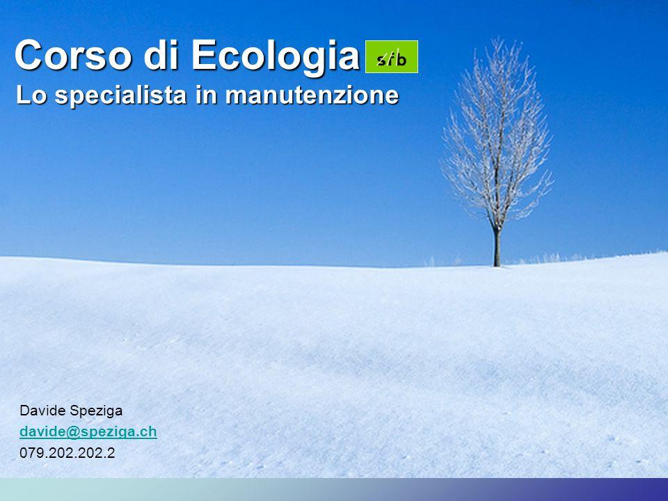 Corso di Ecologia Davide Speziga davide@speziga.ch 079.202.202.2 Lo specialista in manutenzione