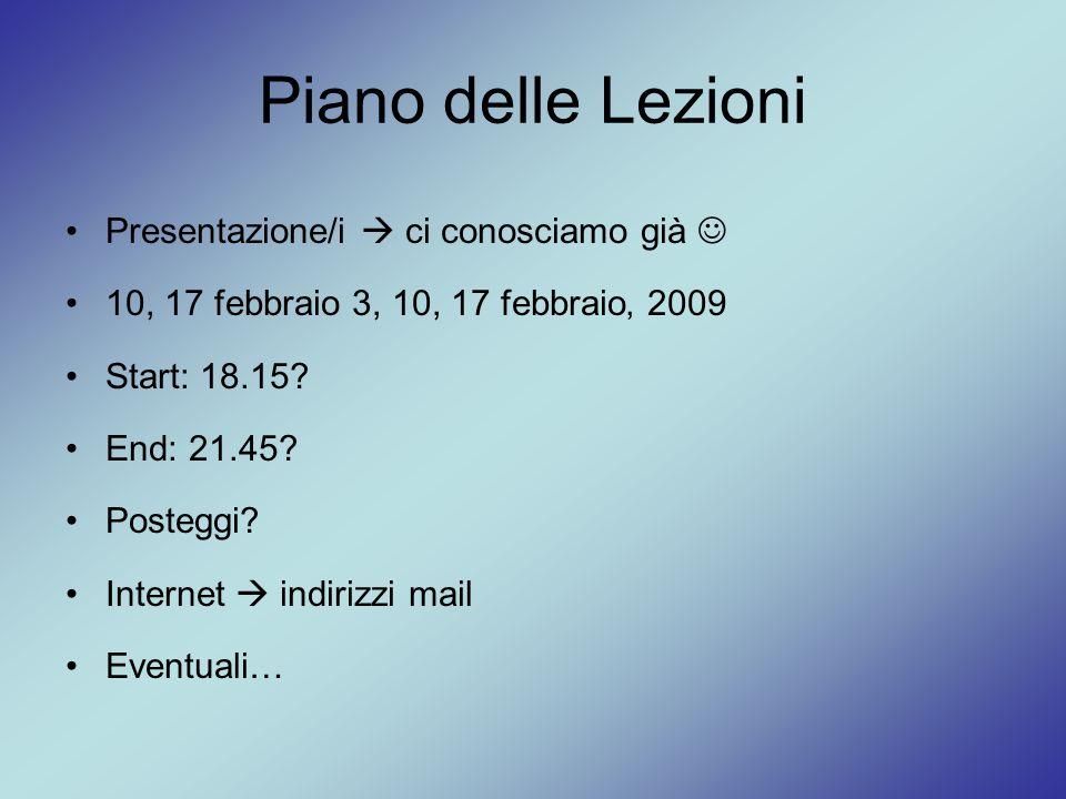Piano delle Lezioni Presentazione/i  ci conosciamo già 10, 17 febbraio 3, 10, 17 febbraio' 2009 Start: 18.15? End: 21.45? Posteggi? Internet  indiri