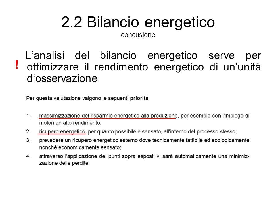 2.2 Bilancio energetico concusione L'analisi del bilancio energetico serve per ottimizzare il rendimento energetico di un'unità d'osservazione !