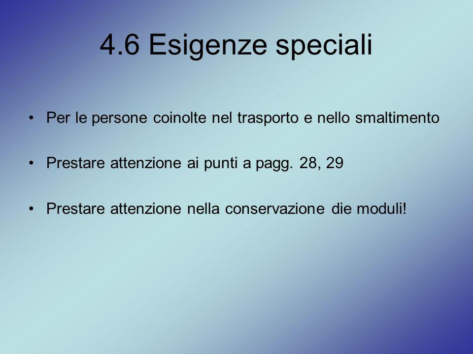 4.6 Esigenze speciali Per le persone coinolte nel trasporto e nello smaltimento Prestare attenzione ai punti a pagg. 28, 29 Prestare attenzione nella