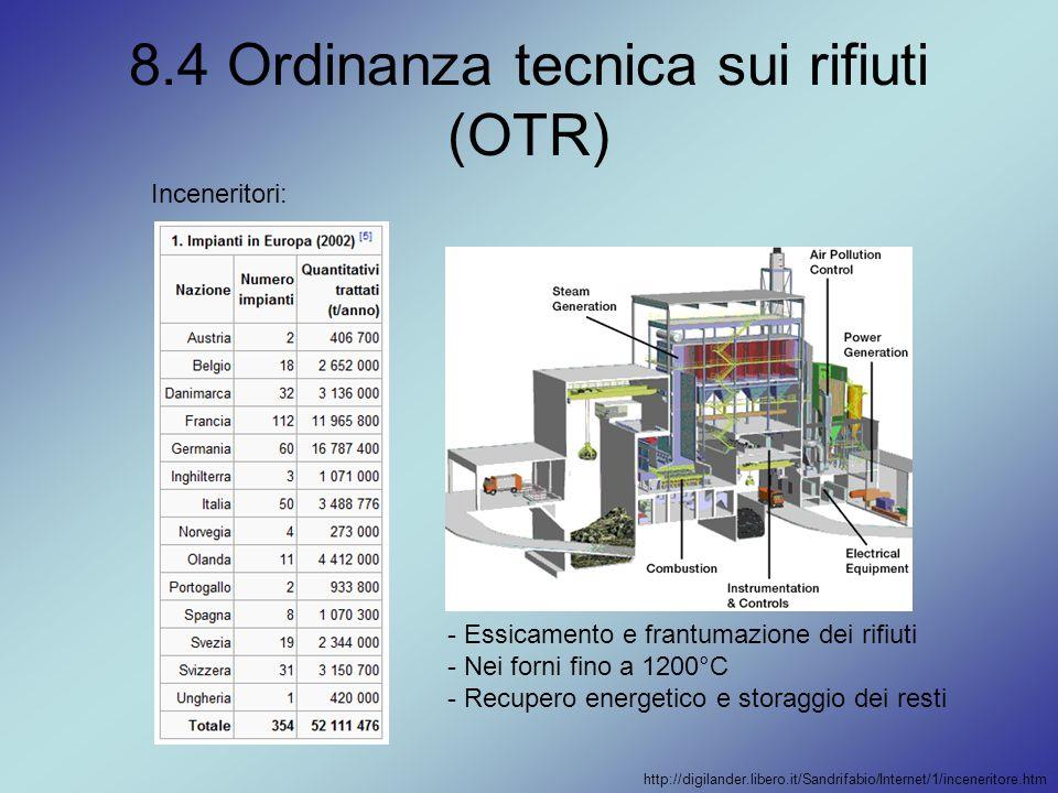 8.4 Ordinanza tecnica sui rifiuti (OTR) Inceneritori: - Essicamento e frantumazione dei rifiuti - Nei forni fino a 1200°C - Recupero energetico e stor