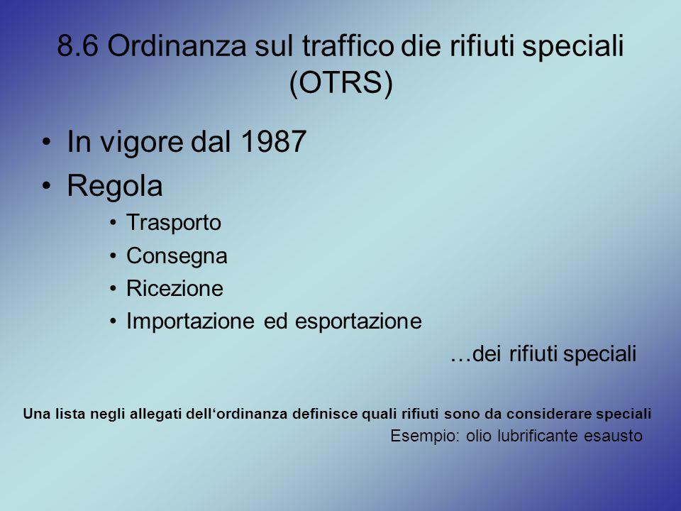 8.6 Ordinanza sul traffico die rifiuti speciali (OTRS) In vigore dal 1987 Regola Trasporto Consegna Ricezione Importazione ed esportazione …dei rifiut