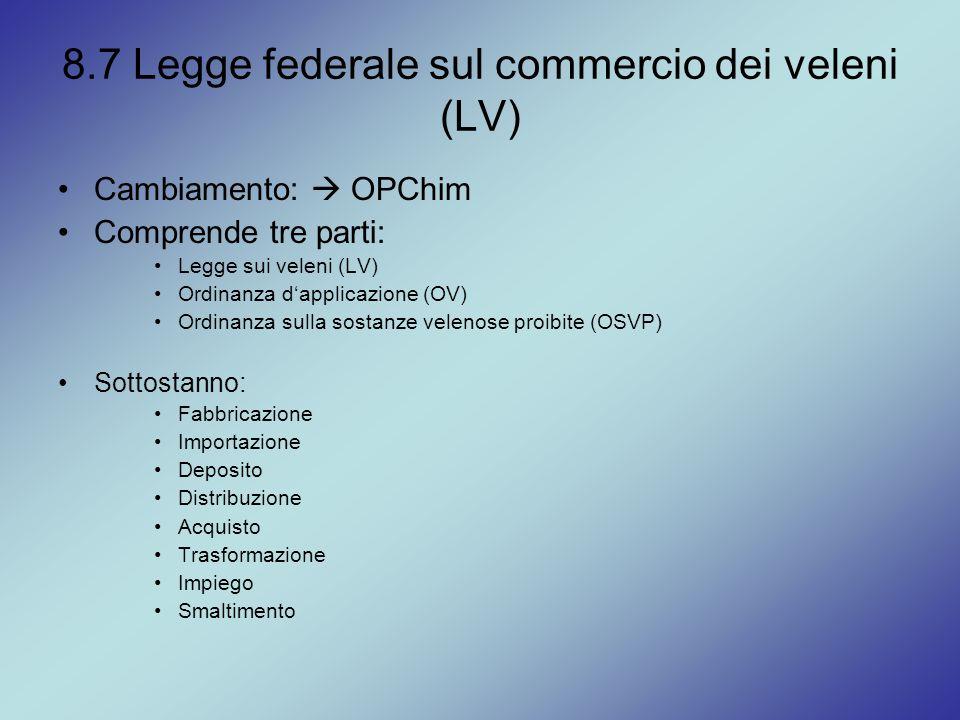 8.7 Legge federale sul commercio dei veleni (LV) Cambiamento:  OPChim Comprende tre parti: Legge sui veleni (LV) Ordinanza d'applicazione (OV) Ordina
