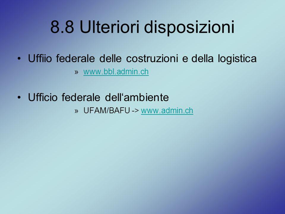8.8 Ulteriori disposizioni Uffiio federale delle costruzioni e della logistica » www.bbl.admin.chwww.bbl.admin.ch Ufficio federale dell'ambiente » UFA