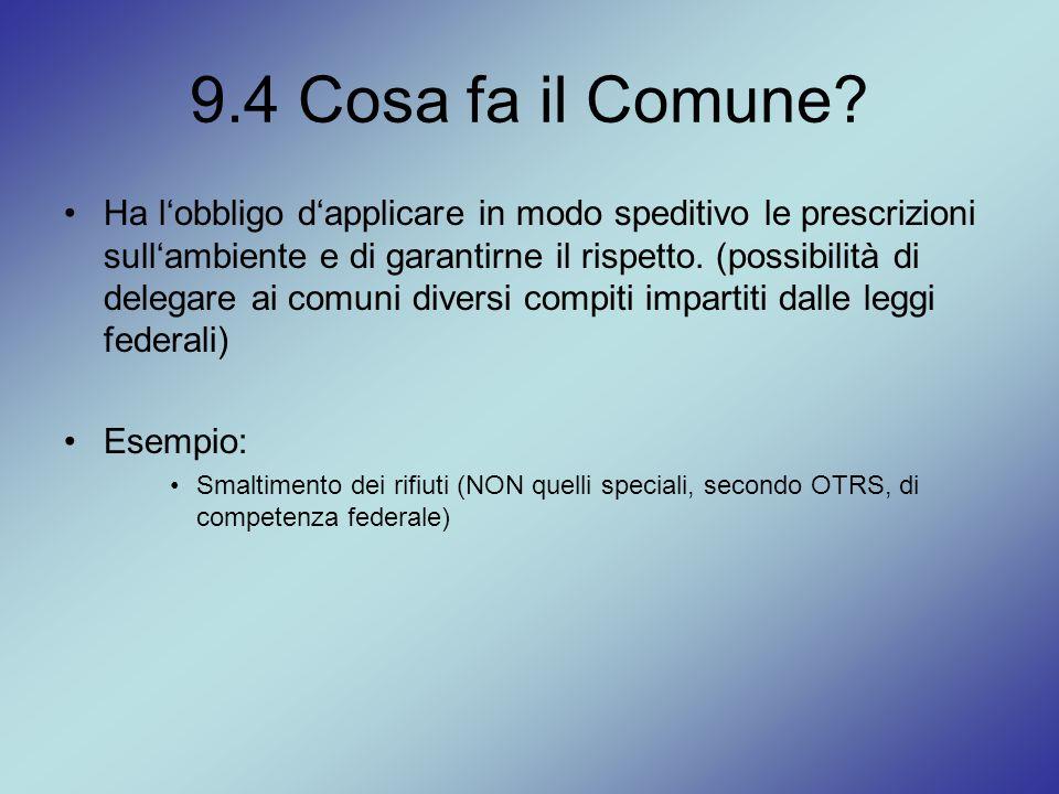 9.4 Cosa fa il Comune? Ha l'obbligo d'applicare in modo speditivo le prescrizioni sull'ambiente e di garantirne il rispetto. (possibilità di delegare