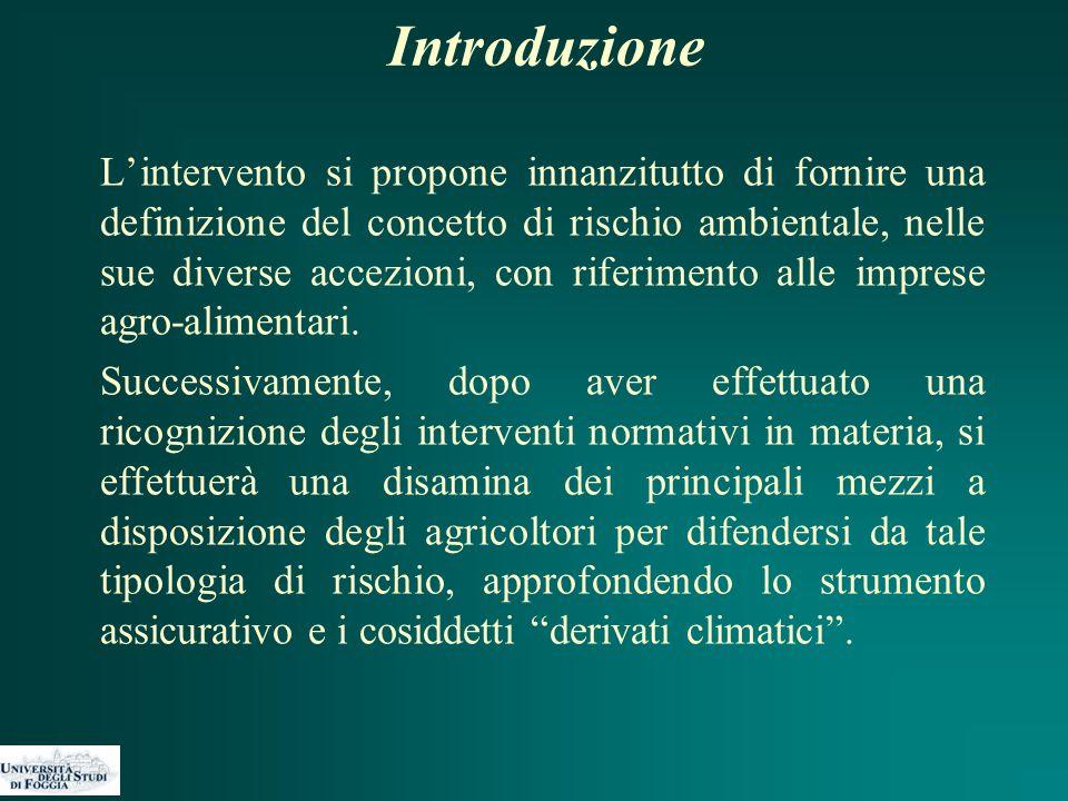 Introduzione L'intervento si propone innanzitutto di fornire una definizione del concetto di rischio ambientale, nelle sue diverse accezioni, con riferimento alle imprese agro-alimentari.