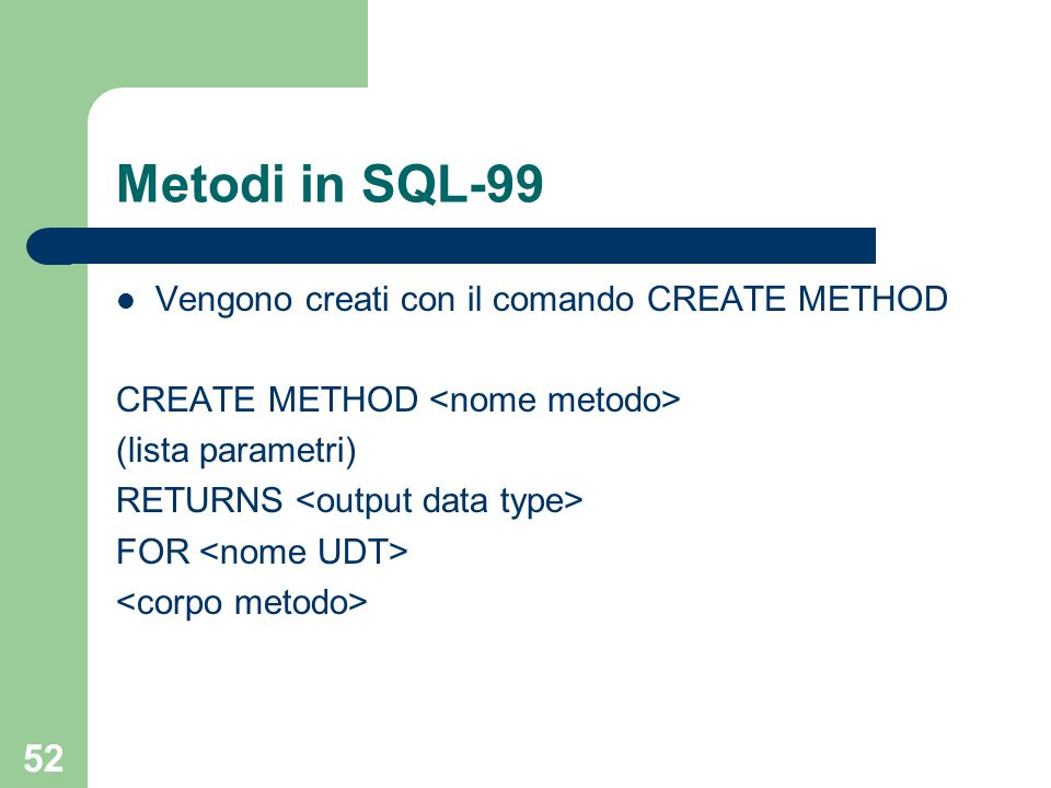 52 Metodi in SQL-99 Vengono creati con il comando CREATE METHOD CREATE METHOD (lista parametri) RETURNS FOR