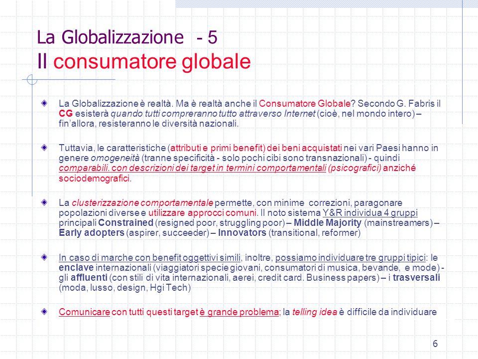 6 La Globalizzazione - 5 Il consumatore globale La Globalizzazione è realtà.