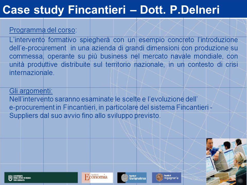 Case study Fincantieri – Dott. P.Delneri Programma del corso: L'intervento formativo spiegherà con un esempio concreto l'introduzione dell'e-procureme