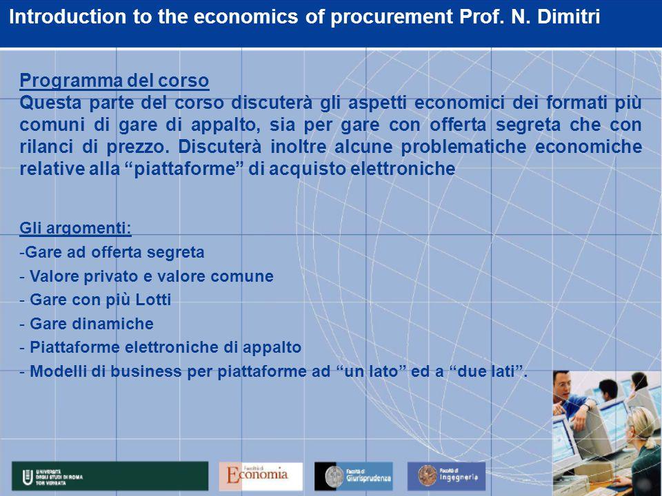 Introduction to the economics of procurement Prof. N. Dimitri Gli argomenti: -Gare ad offerta segreta - Valore privato e valore comune - Gare con più