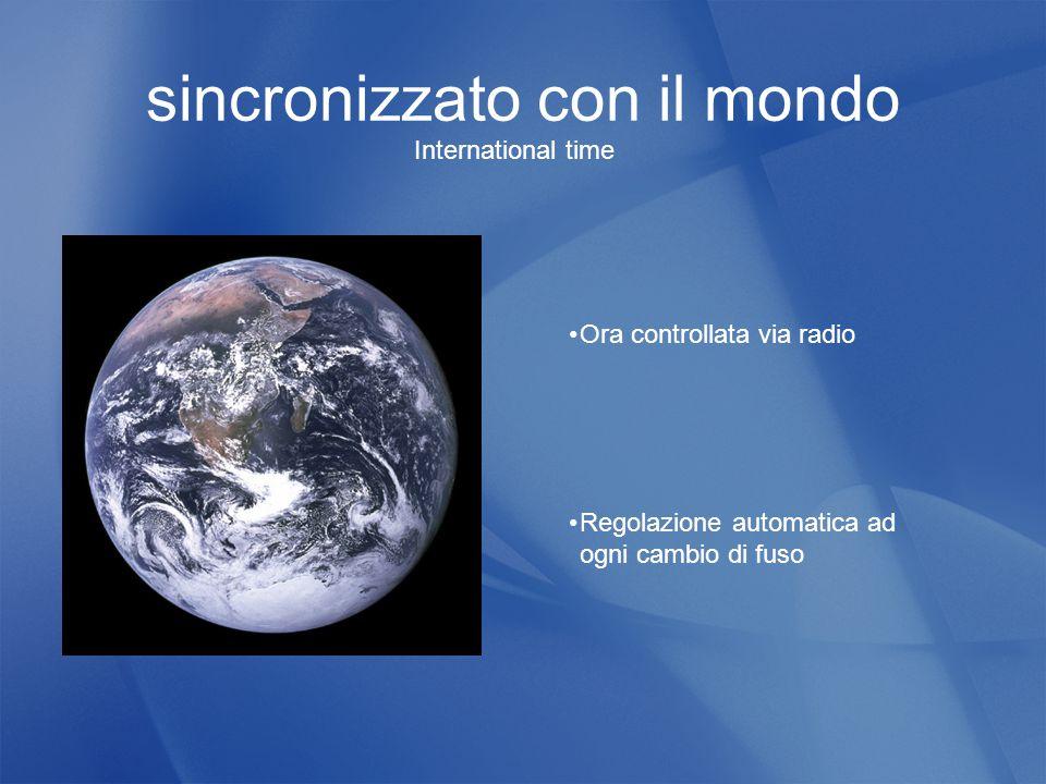 sincronizzato con il mondo International time Ora controllata via radio Regolazione automatica ad ogni cambio di fuso