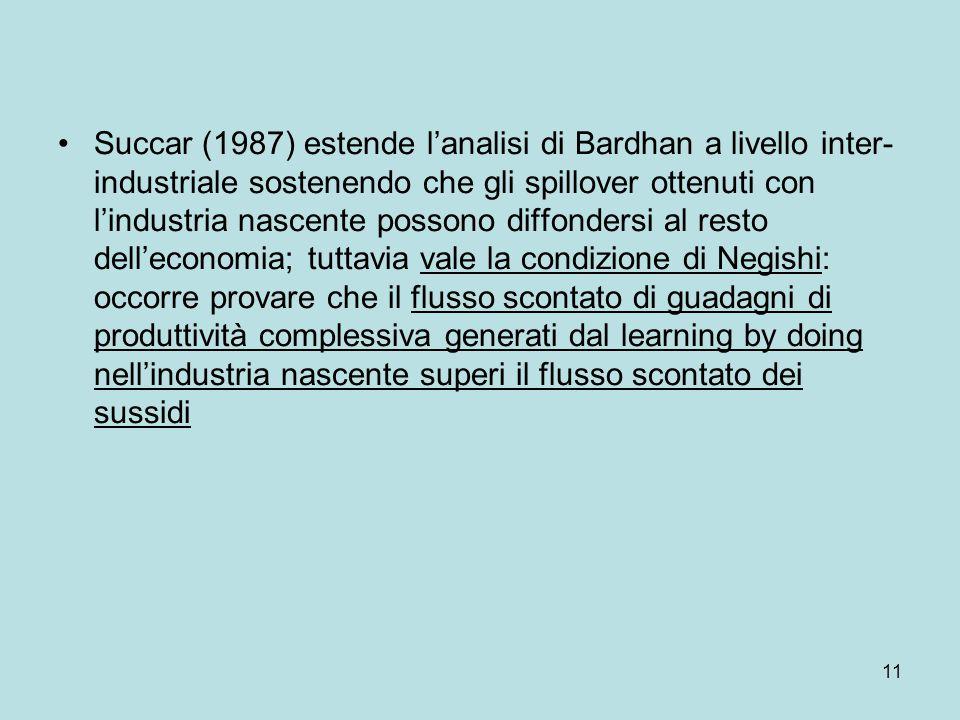 11 Succar (1987) estende l'analisi di Bardhan a livello inter- industriale sostenendo che gli spillover ottenuti con l'industria nascente possono diff