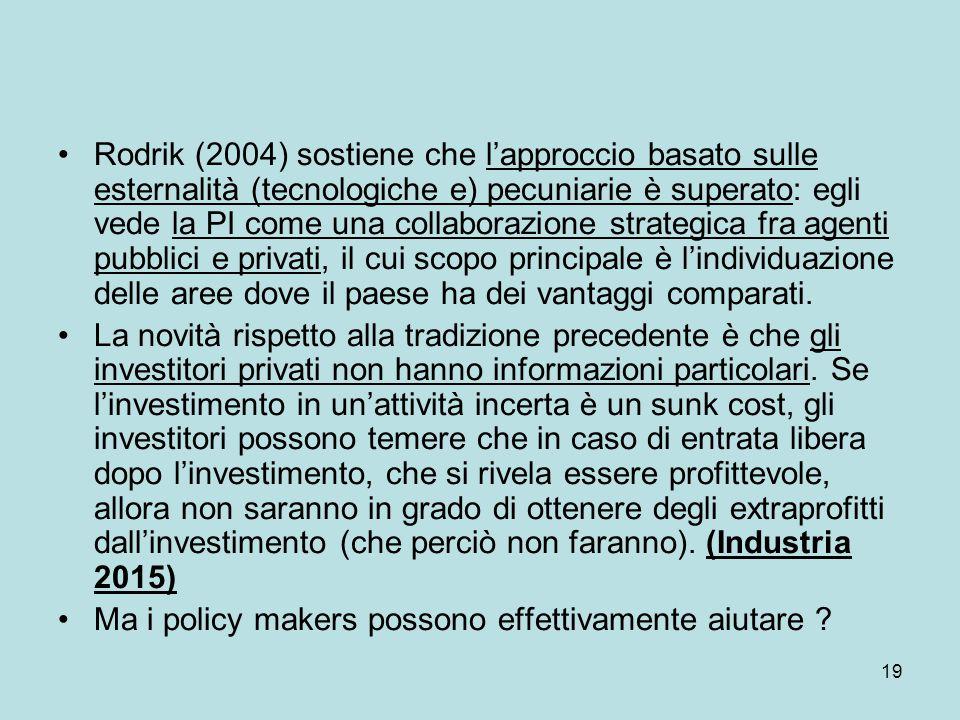19 Rodrik (2004) sostiene che l'approccio basato sulle esternalità (tecnologiche e) pecuniarie è superato: egli vede la PI come una collaborazione str