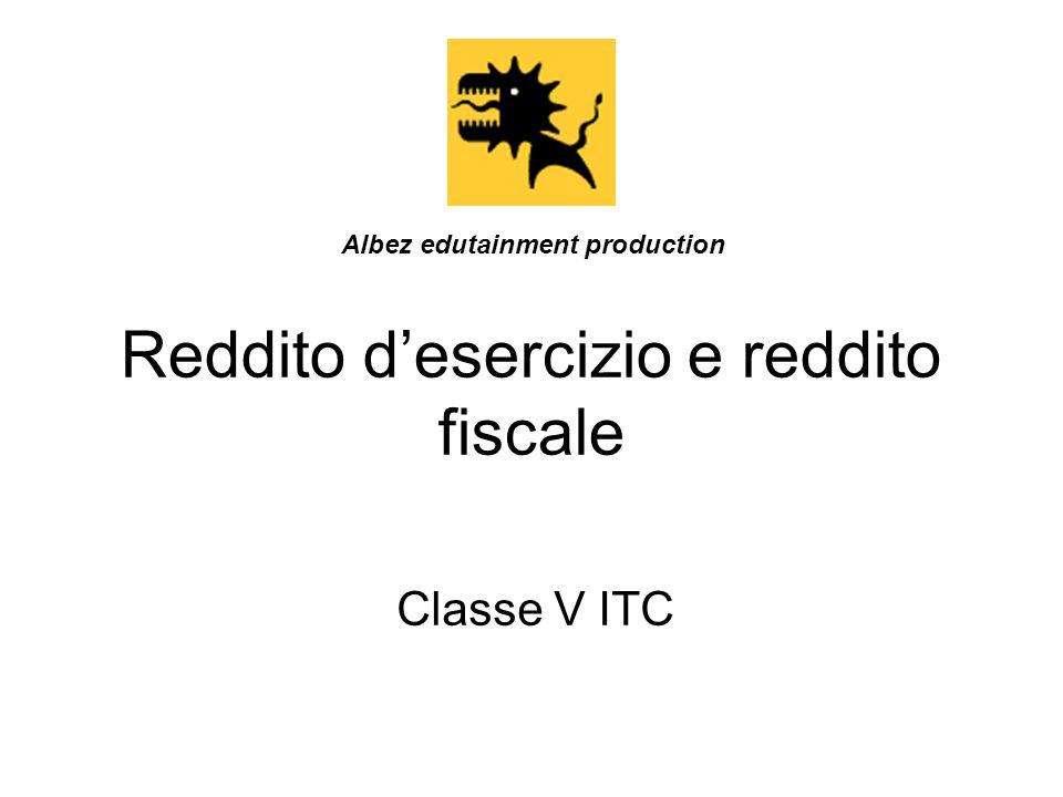 Reddito d'esercizio e reddito fiscale Classe V ITC Albez edutainment production