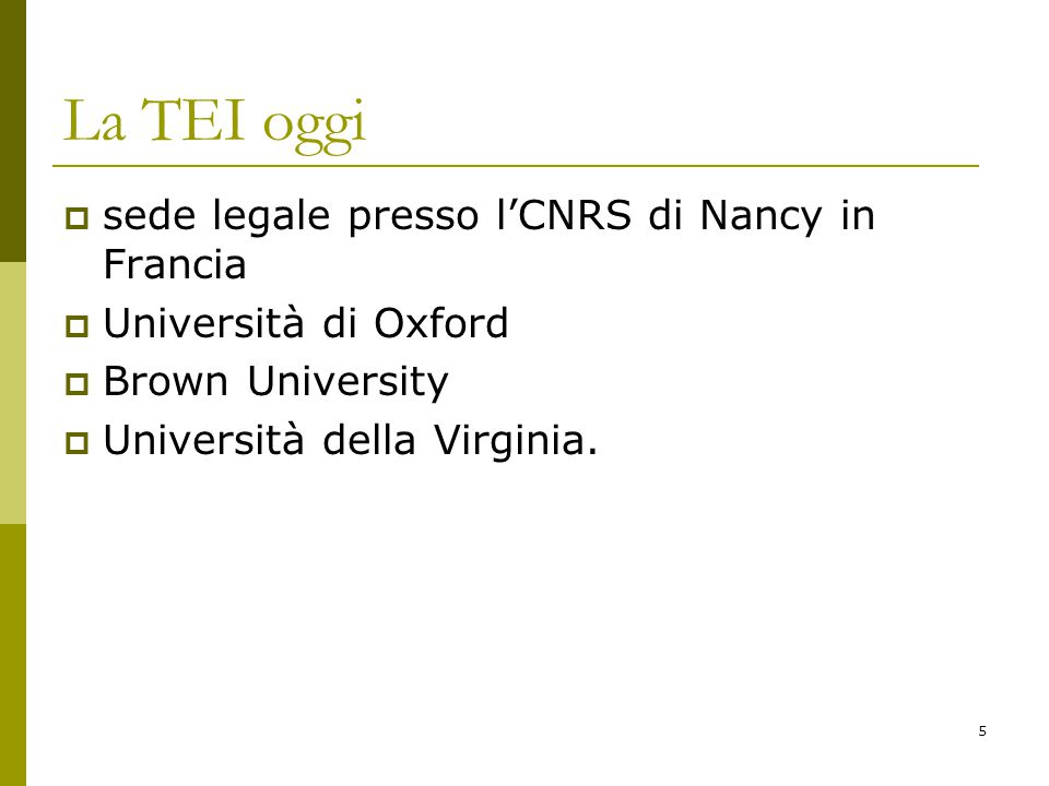 5 La TEI oggi  sede legale presso l'CNRS di Nancy in Francia  Università di Oxford  Brown University  Università della Virginia.