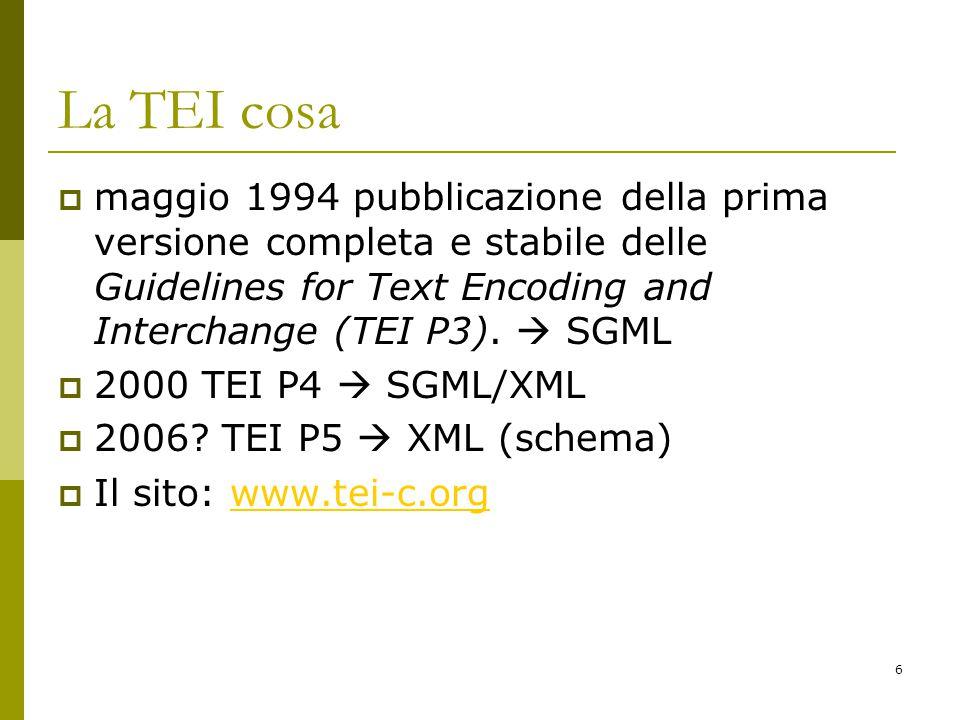 6 La TEI cosa  maggio 1994 pubblicazione della prima versione completa e stabile delle Guidelines for Text Encoding and Interchange (TEI P3).