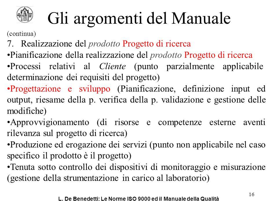 L. De Benedetti: Le Norme ISO 9000 ed il Manuale della Qualità 16 Gli argomenti del Manuale (continua) 7.Realizzazione del prodotto Progetto di ricerc