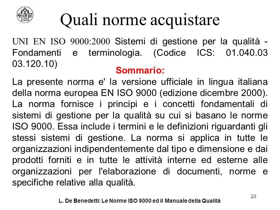 L. De Benedetti: Le Norme ISO 9000 ed il Manuale della Qualità 20 Quali norme acquistare UNI EN ISO 9000:2000 Sistemi di gestione per la qualità - Fon
