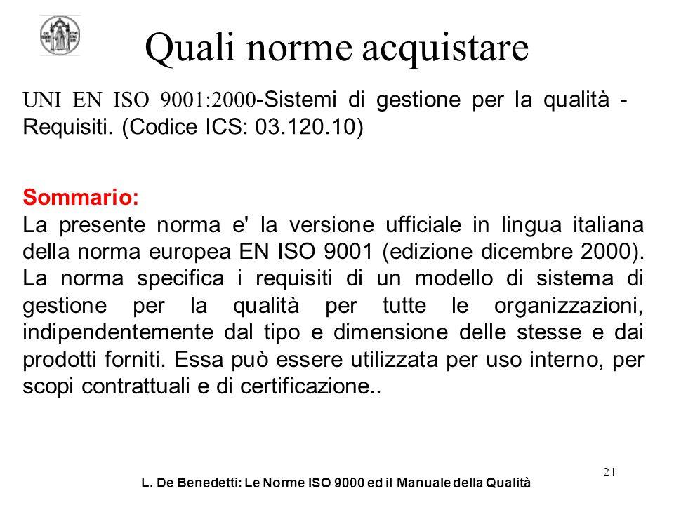 L. De Benedetti: Le Norme ISO 9000 ed il Manuale della Qualità 21 Quali norme acquistare UNI EN ISO 9001:2000 -Sistemi di gestione per la qualità - Re
