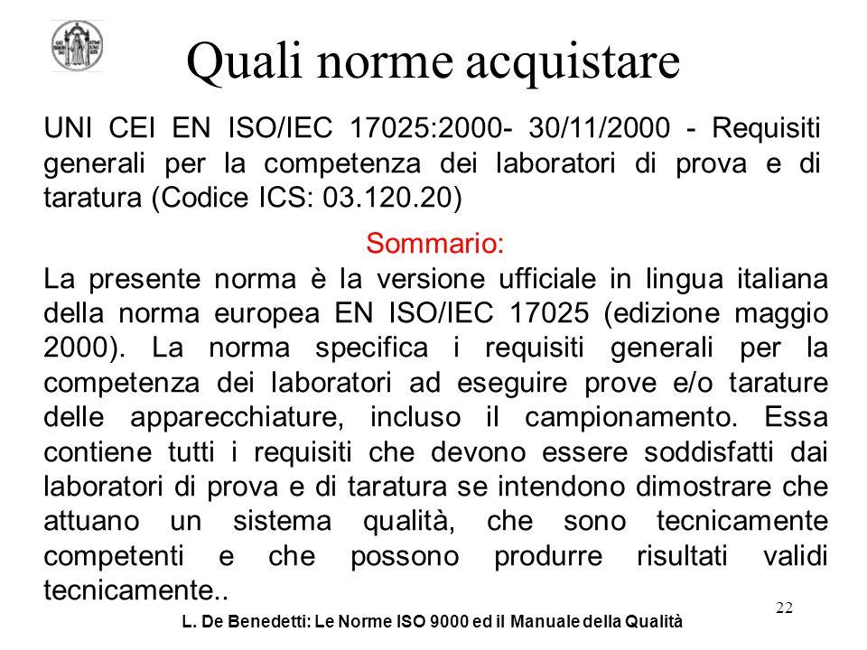 L. De Benedetti: Le Norme ISO 9000 ed il Manuale della Qualità 22 Quali norme acquistare UNI CEI EN ISO/IEC 17025:2000- 30/11/2000 - Requisiti general