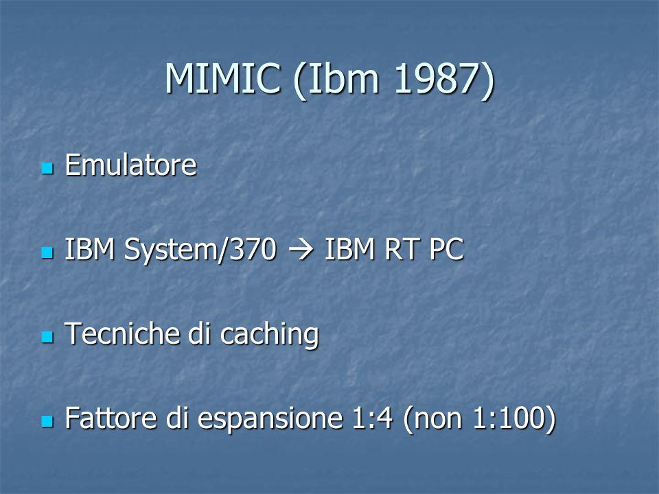 MIMIC (Ibm 1987) Emulatore Emulatore IBM System/370  IBM RT PC IBM System/370  IBM RT PC Tecniche di caching Tecniche di caching Fattore di espansio