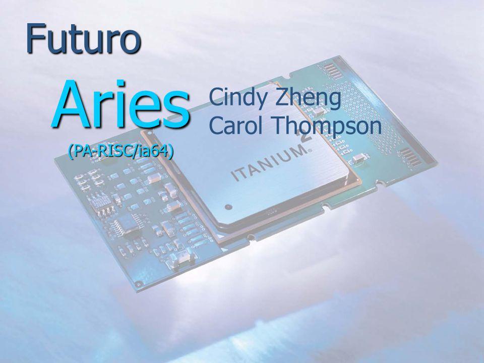 Futuro Cindy Zheng Carol Thompson Aries (PA-RISC/ia64)
