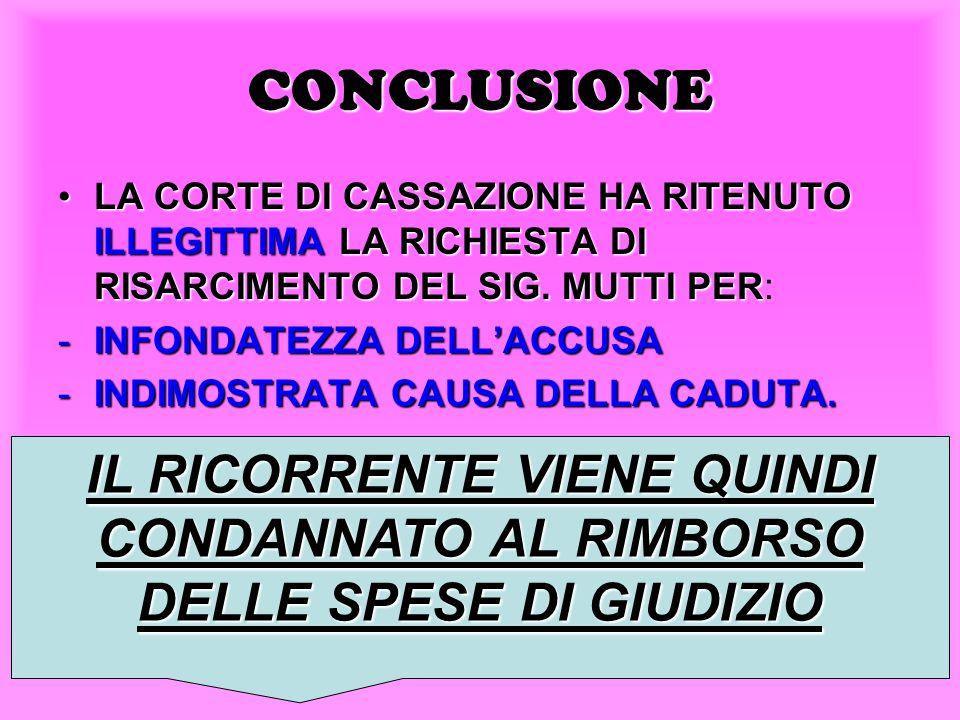CONCLUSIONE LA CORTE DI CASSAZIONE HA RITENUTO ILLEGITTIMA LA RICHIESTA DI RISARCIMENTO DEL SIG.