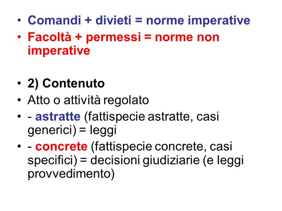 Comandi + divieti = norme imperative Facoltà + permessi = norme non imperative 2) Contenuto Atto o attività regolato - astratte (fattispecie astratte,