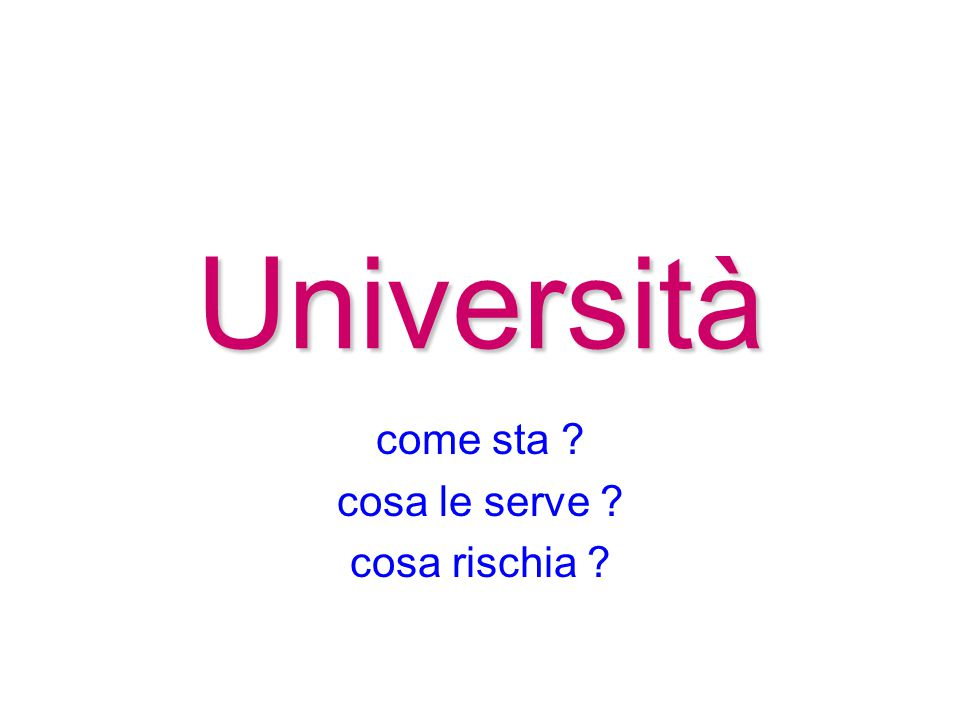 Università come sta ? cosa le serve ? cosa rischia ?