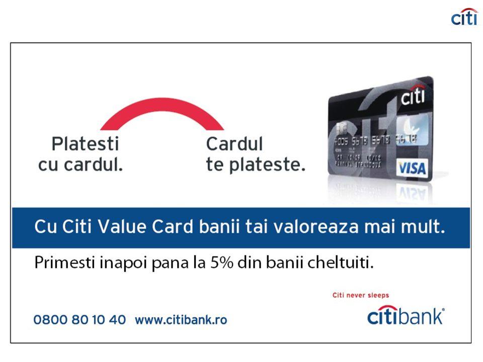 Citibank, Internal, version 1 2 Citi Value Card - prezentare  Cel mai mare discount pe piata: 5%* aplicat pe extrasul curent in primele 90 de zile de la data emiterii cardului  Economii reale: primesti banii imediat, fara amanari, fara concursuri, fara puncte de fidelitate  Transparenta si vizibilitate: reducerile afisate direct pe extrasul in care ai cheltuit  Dobanda scazuta pentru tranzactiile la comercianti: 25.99% pe an  Discount de 2%* aplicat pe extrasul curent pentru tranzactiile la comerciantii din Romania din urmatoarele categorii: »Hypermarket si Supermarket »Benzinarii »Restaurante, baruri, cafenele »Imbracaminte, incaltaminte »Cinema * suma include si impozitul de 16% pe care Banca il va deduce in momentul inregistrarii in extrasul de cont.