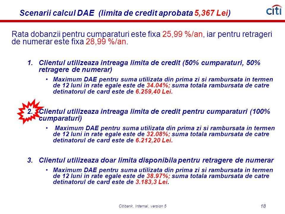 Scenarii calcul DAE (limita de credit aprobata 5,367 Lei) Rata dobanzii pentru cumparaturi este fixa 25,99 %/an, iar pentru retrageri de numerar este fixa 28,99 %/an.