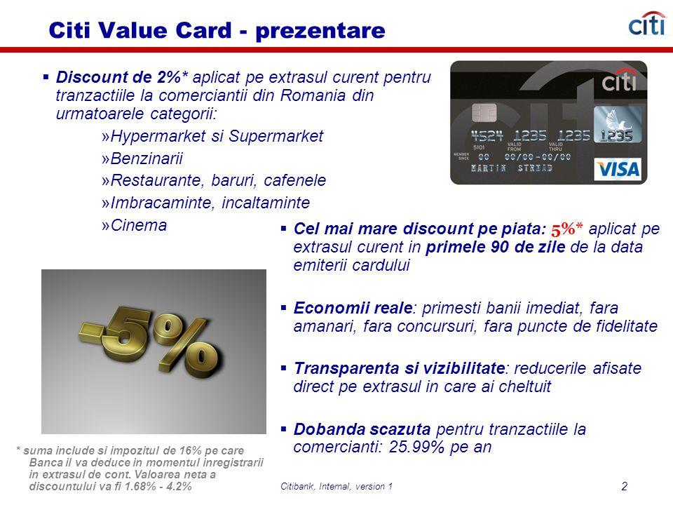 Citibank, Internal, version 1 3 Citi Value Card - prezentare Cod Categorie Comerciant (MCC = Merchant Code Category) Este definit de catre Asociatia de carduri VISA si fiecare comerciant este incadrat intr-o categorie in momentul in care Banca Acceptatoare ii instaleaza POS-ul.