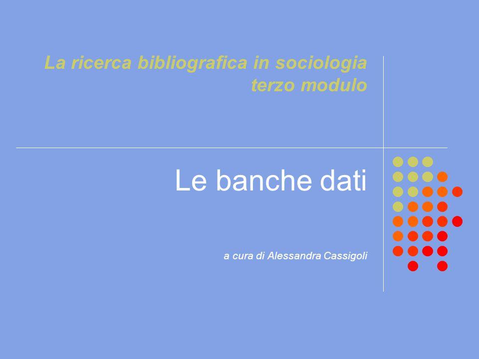 La ricerca bibliografica in sociologia terzo modulo Le banche dati a cura di Alessandra Cassigoli
