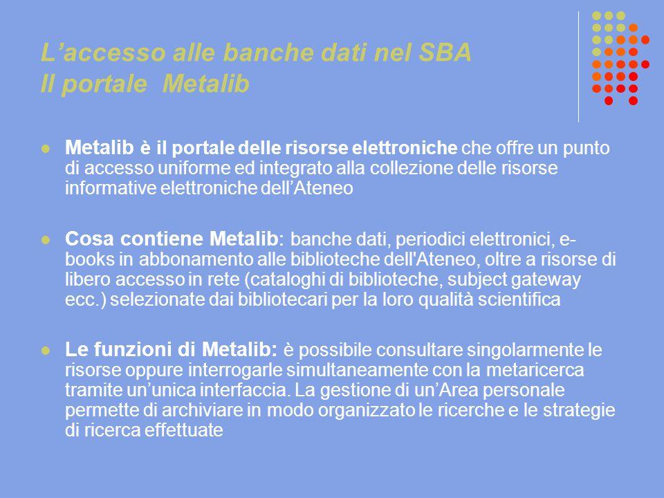 L'accesso alle banche dati nel SBA Il portale Metalib Metalib è il portale delle risorse elettroniche che offre un punto di accesso uniforme ed integr