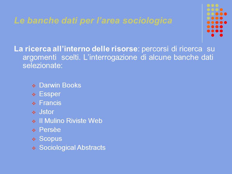 Le banche dati per l'area sociologica La ricerca all'interno delle risorse: percorsi di ricerca su argomenti scelti. L'interrogazione di alcune banche
