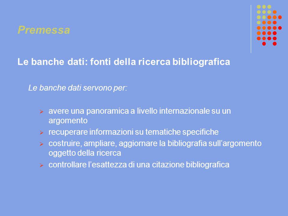 Premessa Le banche dati: fonti della ricerca bibliografica Le banche dati servono per:  avere una panoramica a livello internazionale su un argomento