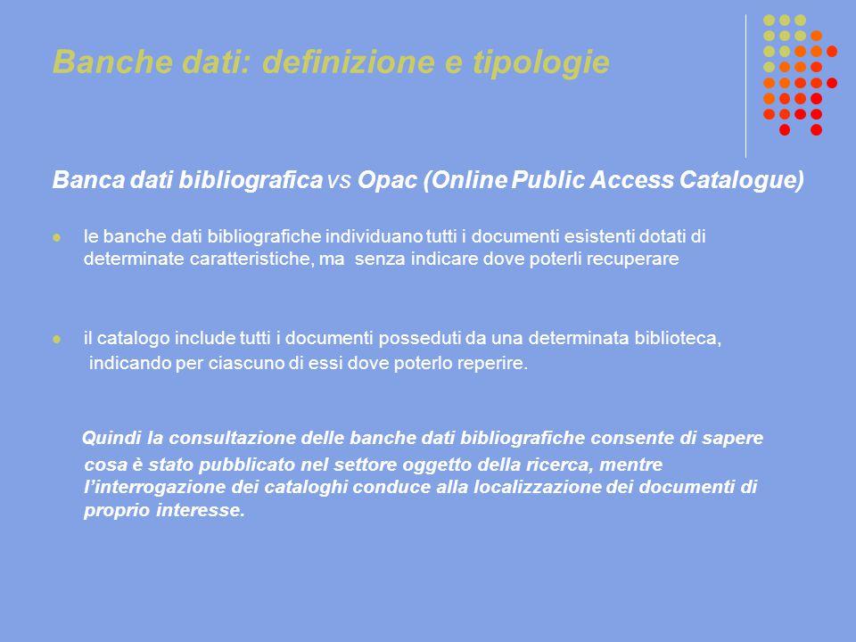 Banche dati: definizione e tipologie Banca dati bibliografica vs Opac (Online Public Access Catalogue) le banche dati bibliografiche individuano tutti