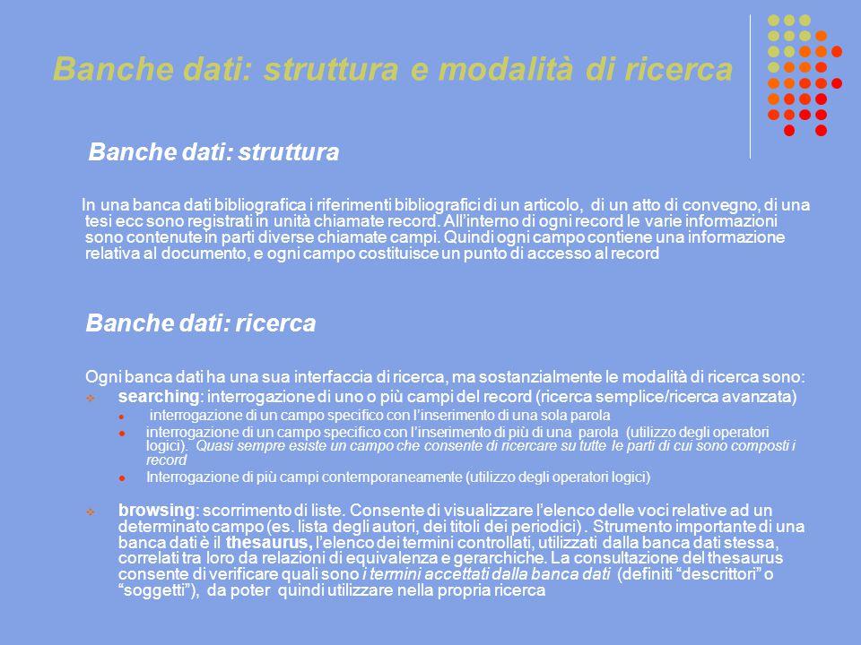 Banche dati: struttura e modalità di ricerca Banche dati: struttura In una banca dati bibliografica i riferimenti bibliografici di un articolo, di un