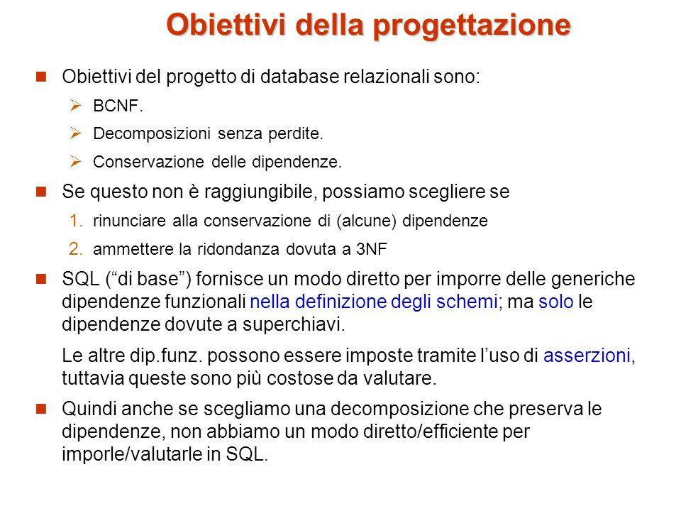 Obiettivi della progettazione Obiettivi del progetto di database relazionali sono:  BCNF.