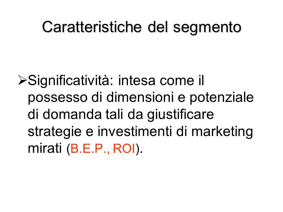 Caratteristiche del segmento  Significatività: intesa come il possesso di dimensioni e potenziale di domanda tali da giustificare strategie e investi