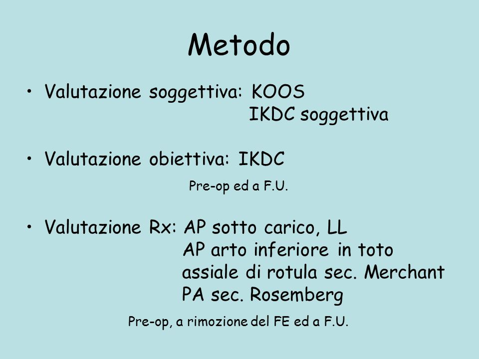 Metodo Valutazione soggettiva: KOOS IKDC soggettiva Valutazione obiettiva: IKDC Pre-op ed a F.U.